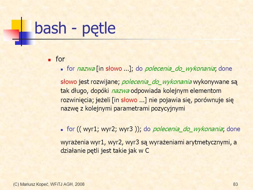 bash - pętle for. for nazwa [in słowo ...]; do polecenia_do_wykonania; done. słowo jest rozwijane; polecenia_do_wykonania wykonywane są.